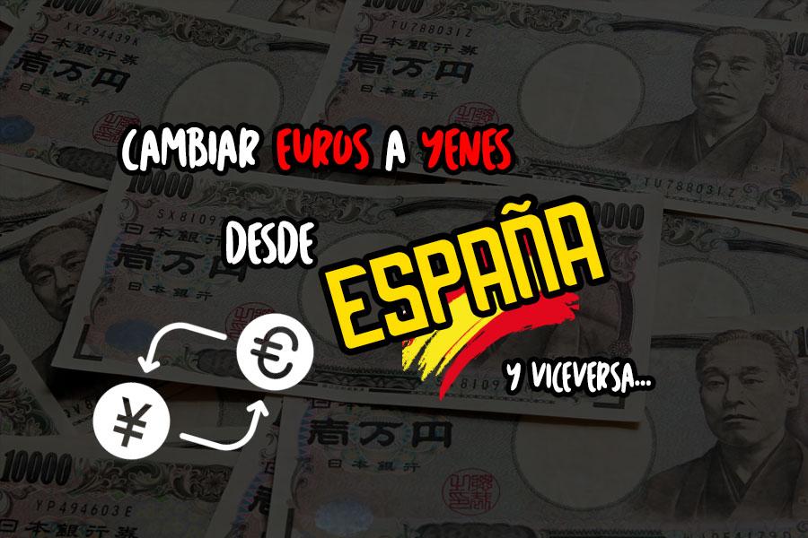 Cambiar euros a yenes desde España