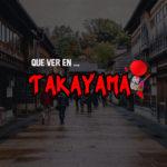 Que ver en Takayama Japón